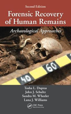 Forensic Recovery of Human Remains By Wheeler, Sandra M./ Williams, Lana J./ Dupras, Tosha L./ Schultz, John J.